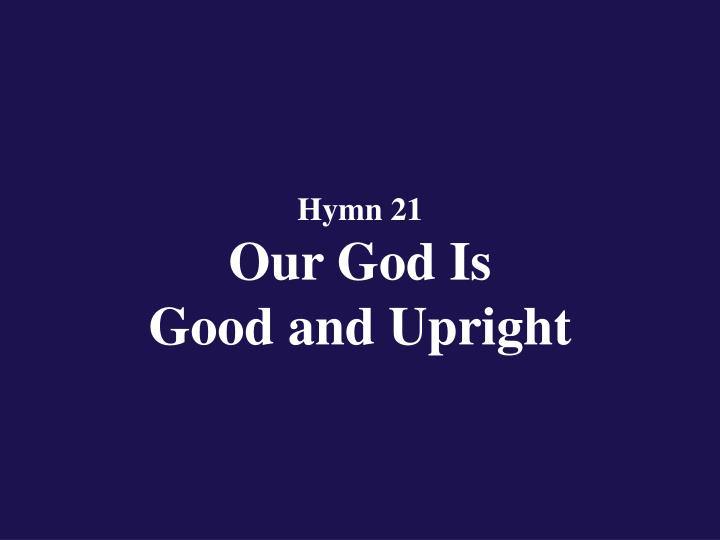 hymn 21 our god is good and upright n.
