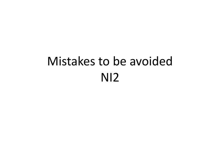 mistakes to be avoided ni2 n.