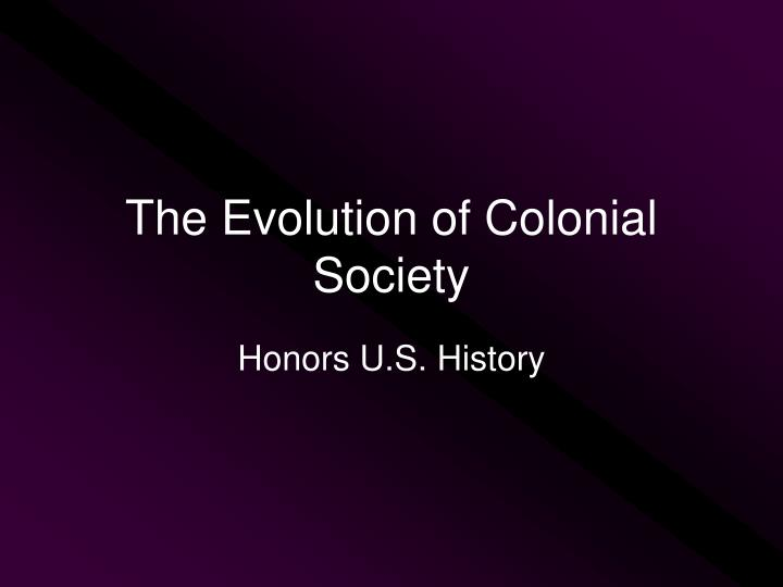 the evolution of colonial society n.