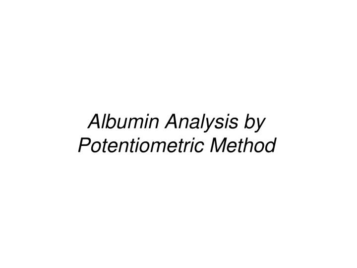 albumin analysis by potentiometric method n.