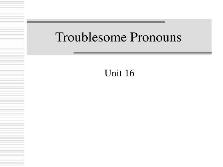 troublesome pronouns n.