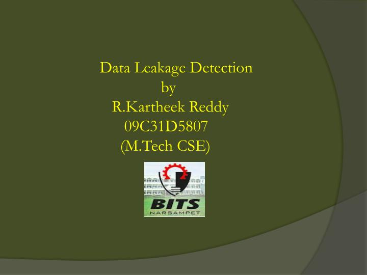 data leakage detection Leakage detection we study unobtrusive techniques for detecting leakage of [2], is an increasingly important part of any organization's ability to manage and protect critical and confidential information.