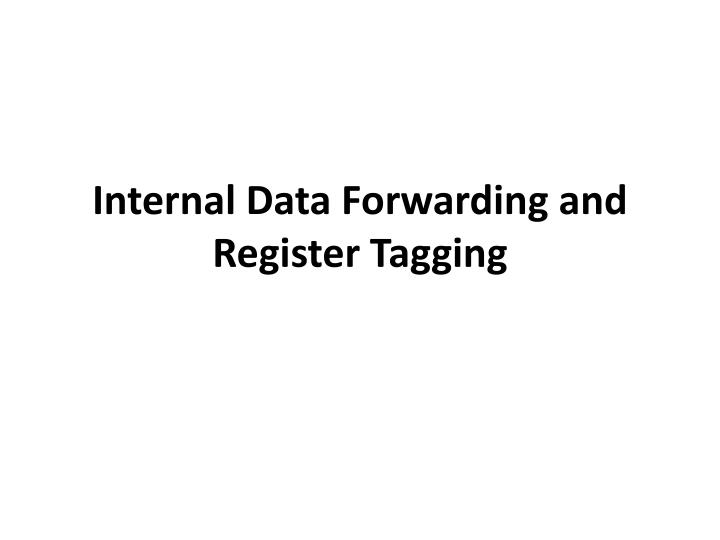 Internal data forwarding and register tagging
