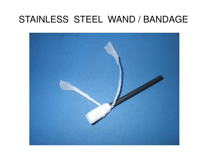 STAINLESS  STEEL  WAND / BANDAGE