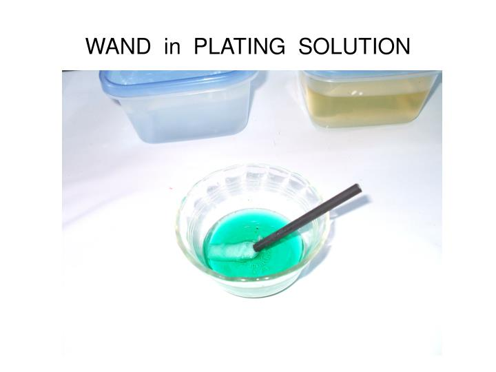 WAND  in  PLATING  SOLUTION