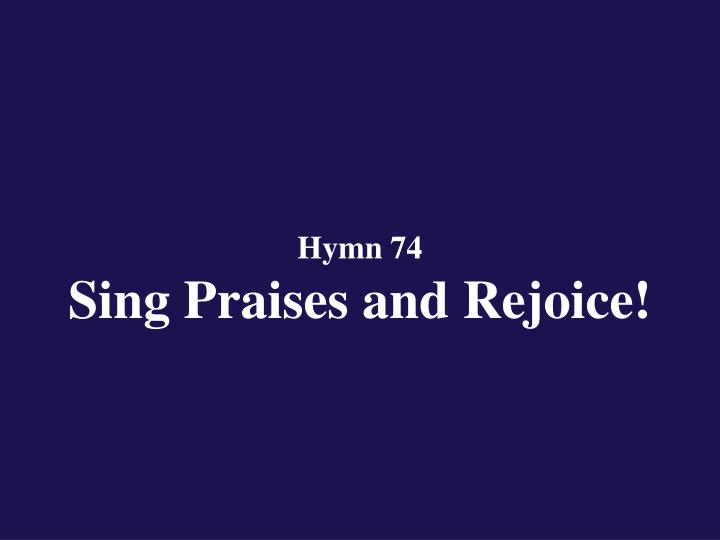 hymn 74 sing praises and rejoice n.