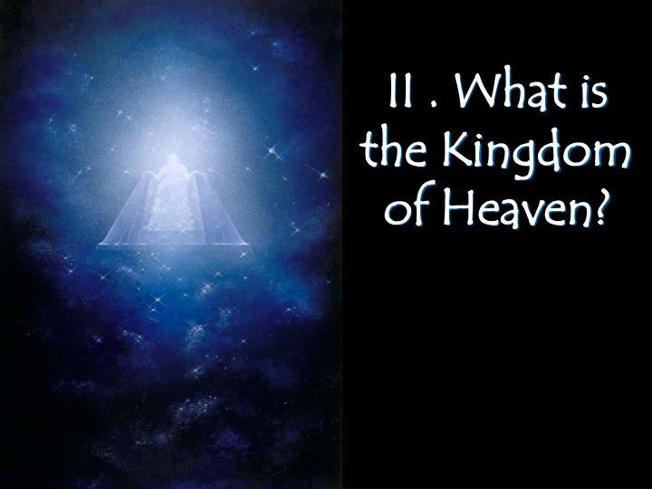 II . What is the Kingdom of Heaven?