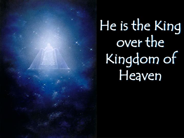 He is the King over the Kingdom of Heaven
