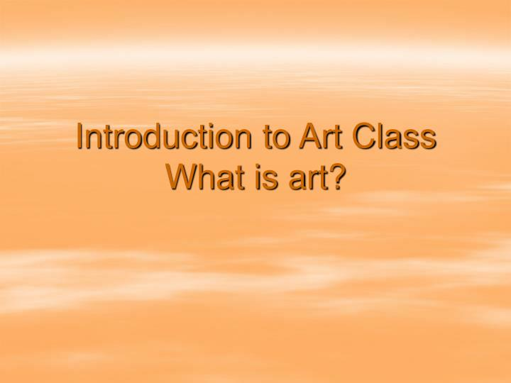 introduction to art class what is art n.