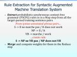 rule extraction for syntactic augmented machine translation system