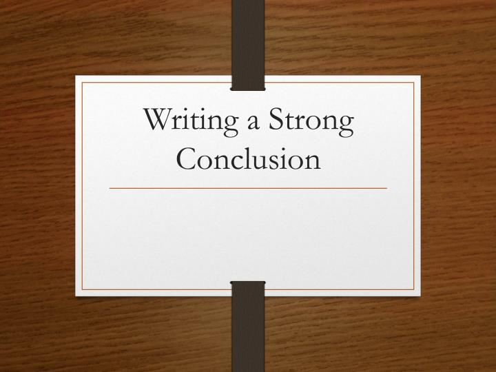 writing a strong conclusion n.