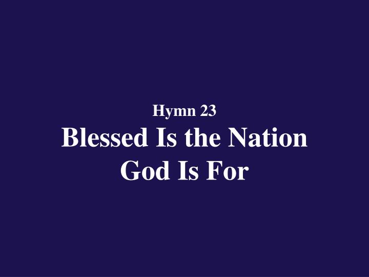 hymn 23 blessed is the nation god is for n.