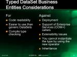 typed dataset business entities considerations