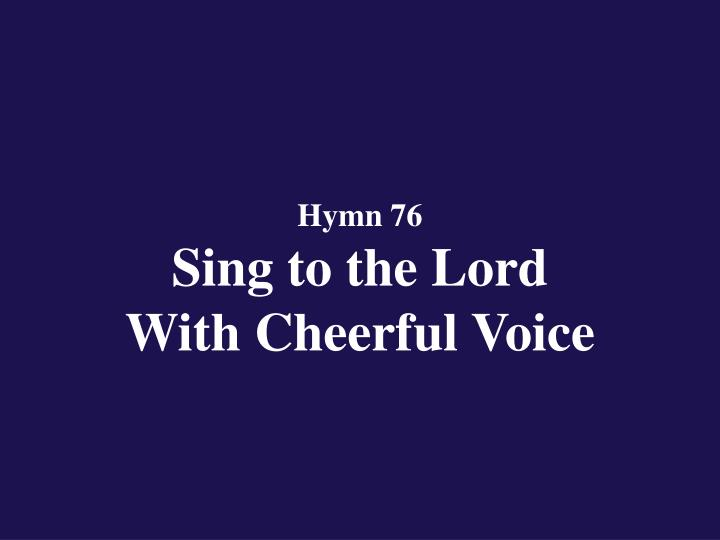 hymn 76 sing to the lord with cheerful voice n.