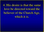 4 his desire is that the same love be directed toward the believer of the church age which it is