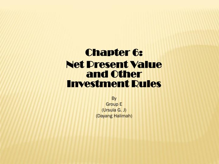 chapter 6 net present value and other investment rules by group e ursula g j dayang halimah n.