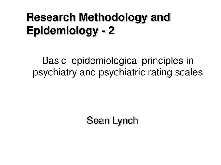 basic epidemiological principles in psychiatry and psychiatric rating scales n.