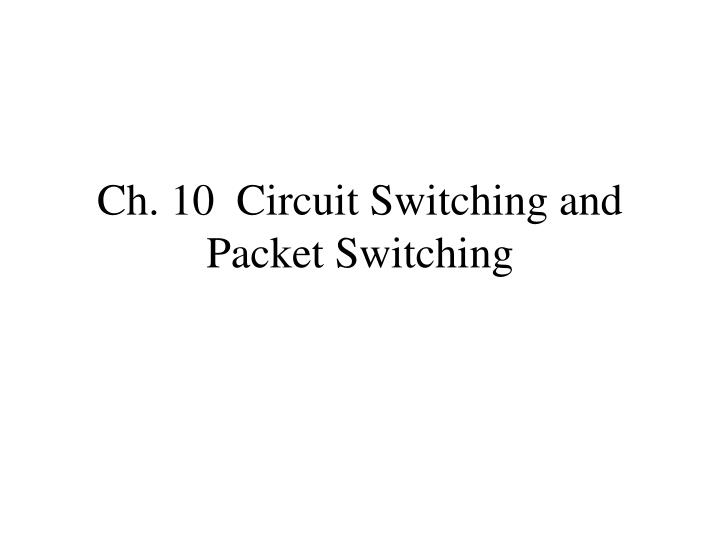 ch 10 circuit switching and packet switching n.