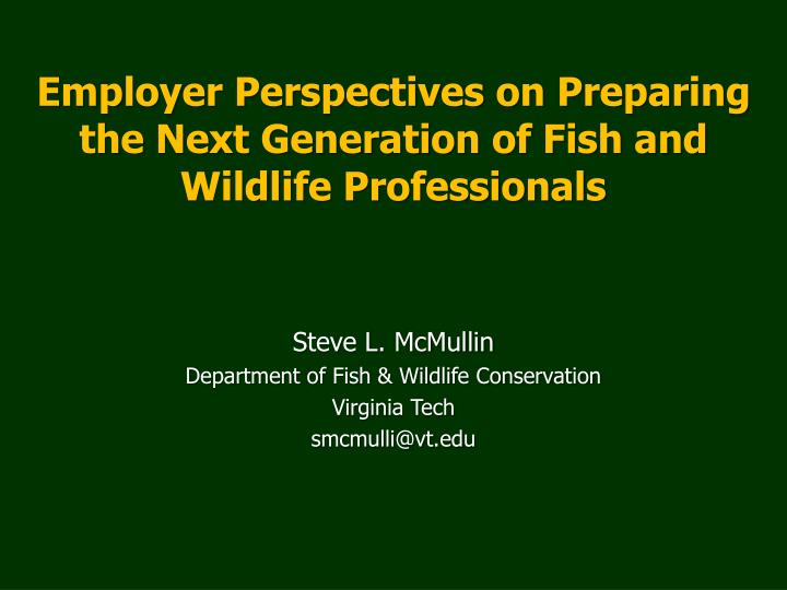 employer perspectives on preparing the next generation of fish and wildlife professionals n.