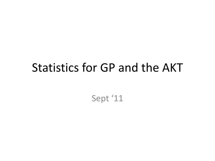 statistics for gp and the akt n.