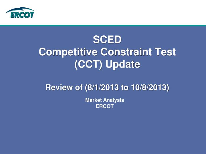 sced competitive constraint test cct update review of 8 1 2013 to 10 8 2013 n.