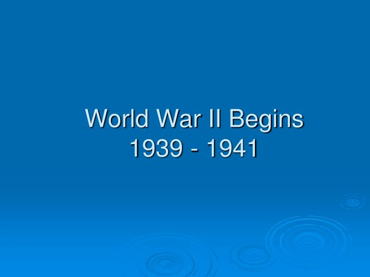 world war ii begins 1939 1941 n.