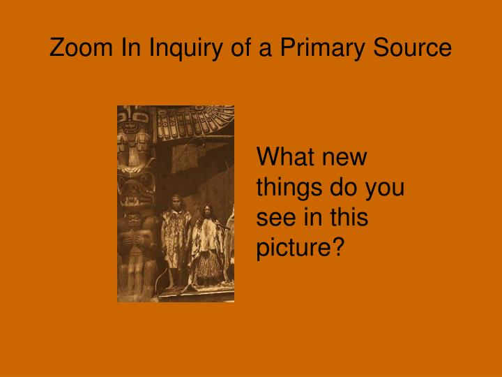 Zoom in inquiry of a primary source2