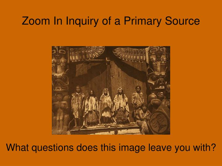 Zoom In Inquiry of a Primary Source