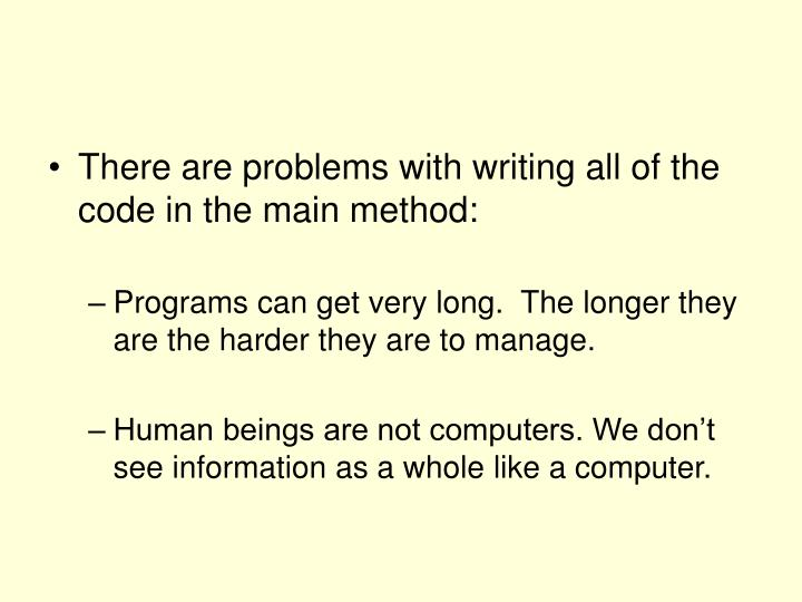 There are problems with writing all of the code in the main method: