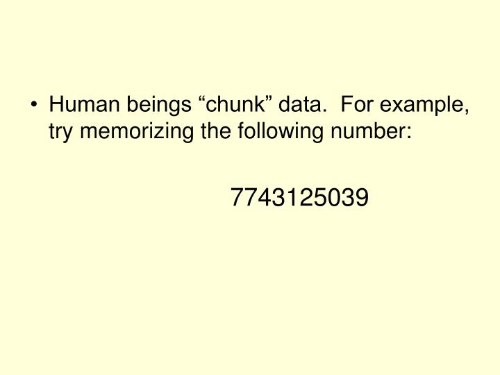 "Human beings ""chunk"" data.  For example, try memorizing the following number:"