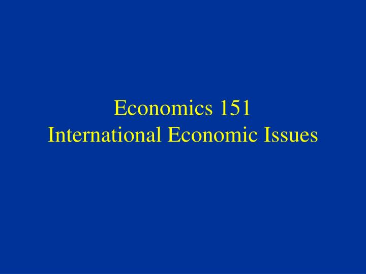 economics 151 international economic issues n.