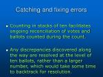 catching and fixing errors