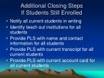 additional closing steps if students still enrolled