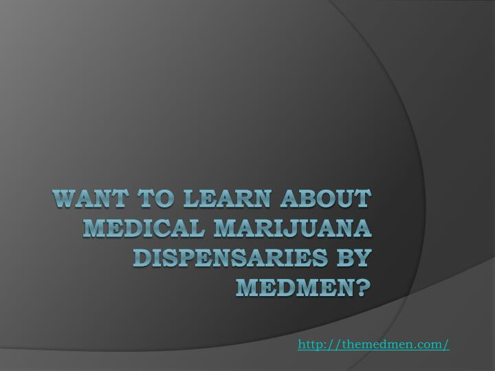 want to learn about medical marijuana dispensaries by medmen n.