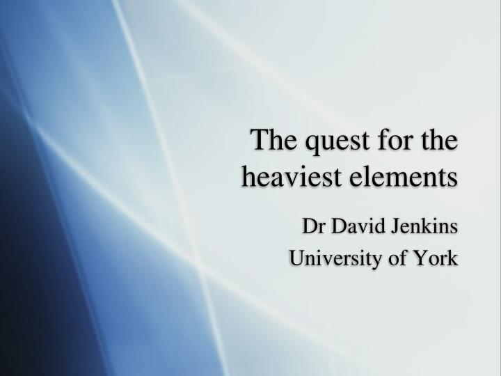 the quest for the heaviest elements n.