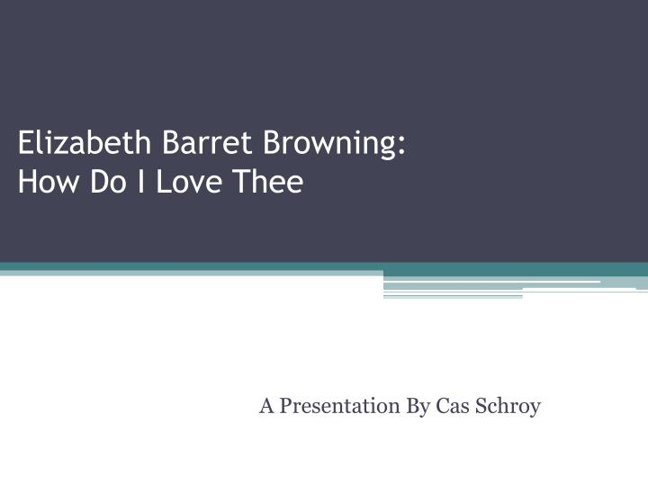 elizabeth barret browning how do i love t hee n.