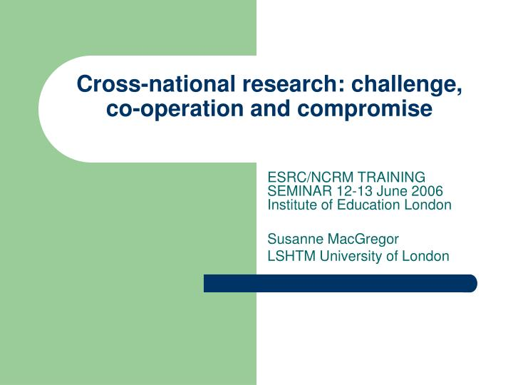 cross national research challenge co operation and compromise n.