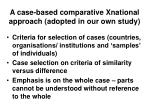 a case based comparative xnational approach adopted in our own study