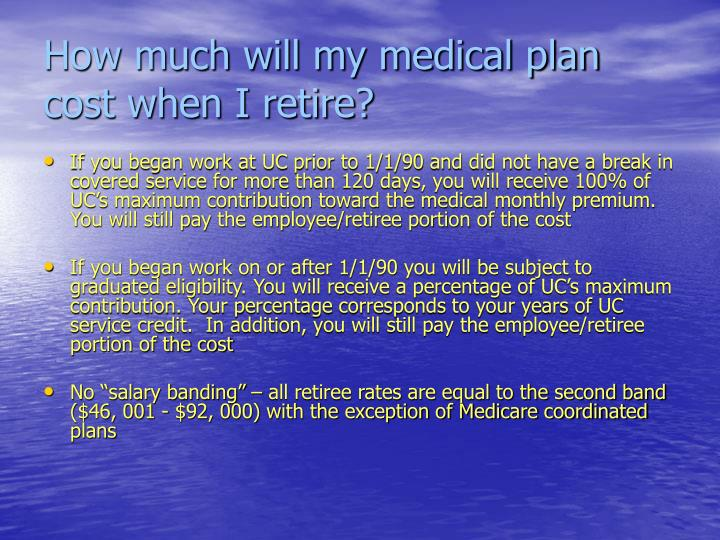 How much will my medical plan cost when I retire?