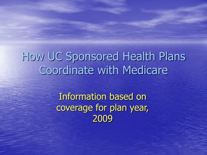 How UC Sponsored Health Plans Coordinate with Medicare