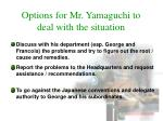 options for mr yamaguchi to deal with the situation