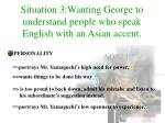situation 3 wanting george to understand people who speak english with an asian accent1