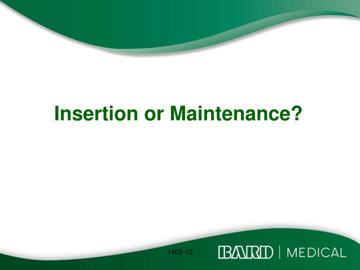 insertion or maintenance n.
