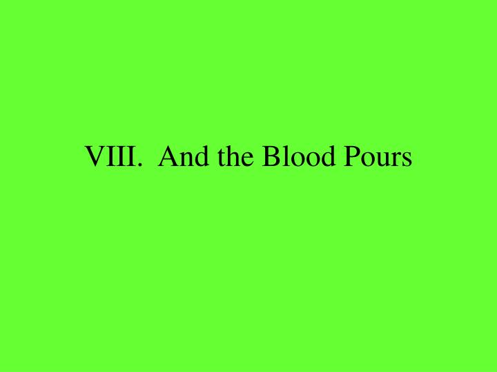viii and the blood pours n.