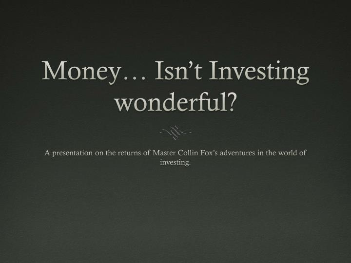 money isn t investing wonderful n.