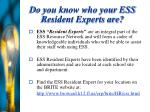 do you know who your ess resident experts are
