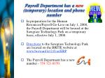 payroll department has a new temporary location and phone number