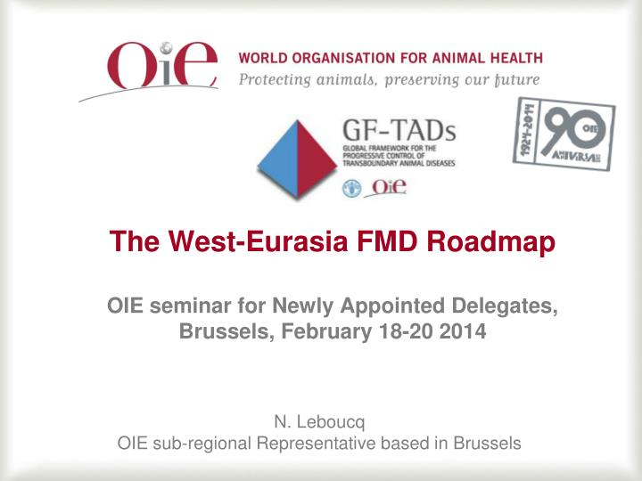 the west eurasia fmd roadmap oie seminar for newly appointed delegates brussels february 18 20 2014 n.