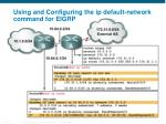 using and configuring the ip default network command for eigrp