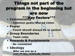 things not part of the program in the beginning but are now key factors